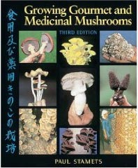 Paul Stamets Growing Gourmet and Medicinal Mushrooms