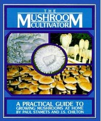 Paul Stamets The Mushroom Cultivator: A Practical Guide for Growing Mushrooms at Home