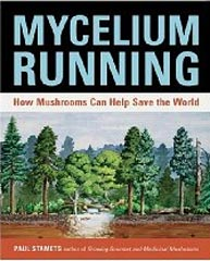 Paul Stamets Mycelium Running: A Guide to Healing the Planet through Gardening with Gourmet and Medicinal Mushrooms